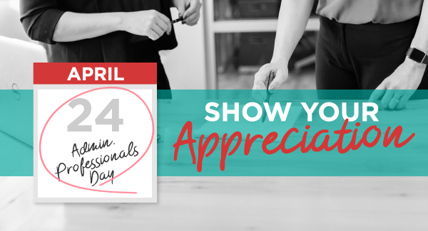 How to Show Your Appreciation on Administrative Professionals Day