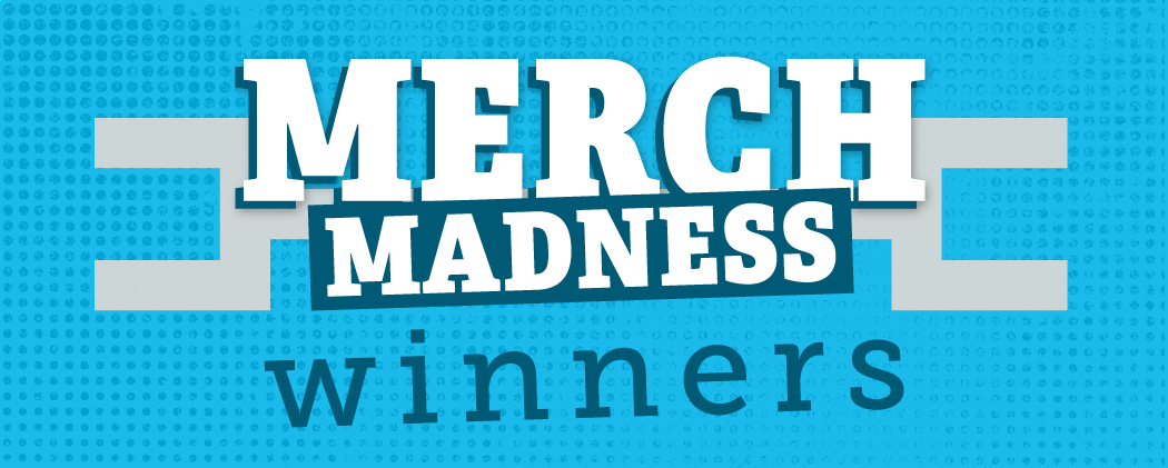 INTRODUCING THE 2021 MERCH MADNESS WINNERS!